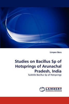 Studies on Bacillus Sp of Hotsprings of Arunachal Pradesh, India (Paperback)