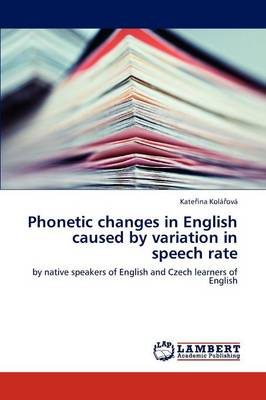 Phonetic Changes in English Caused by Variation in Speech Rate (Paperback)