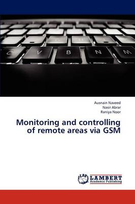 Monitoring and Controlling of Remote Areas Via GSM (Paperback)