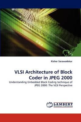 VLSI Architecture of Block Coder in JPEG 2000 (Paperback)