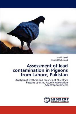 Assessment of Lead Contamination in Pigeons from Lahore, Pakistan (Paperback)