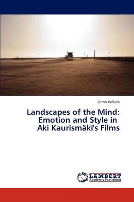 Landscapes of the Mind: Emotion and Style in Aki Kaurismaki's Films (Paperback)