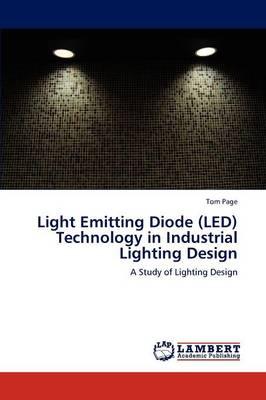 Light Emitting Diode (Led) Technology in Industrial Lighting Design (Paperback)