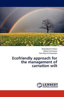Ecofriendly Approach for the Management of Carnation Wilt (Paperback)