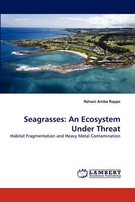 Seagrasses: An Ecosystem Under Threat (Paperback)