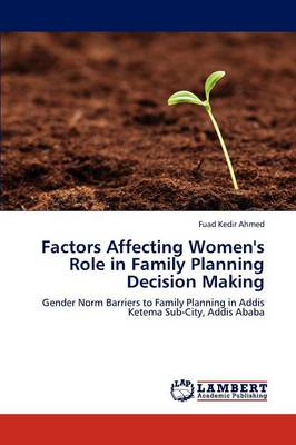 Factors Affecting Women's Role in Family Planning Decision Making (Paperback)