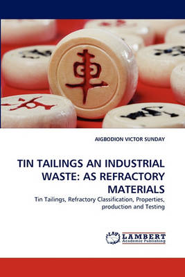 Tin Tailings an Industrial Waste: As Refractory Materials (Paperback)