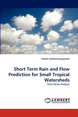 Short Term Rain and Flow Prediction for Small Tropical Watersheds (Paperback)