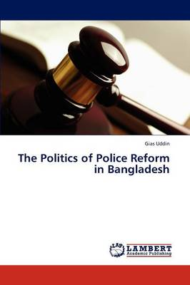 The Politics of Police Reform in Bangladesh (Paperback)