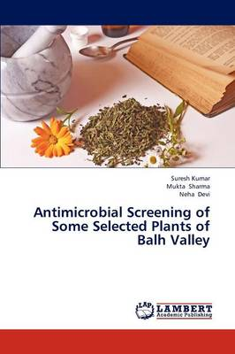 Antimicrobial Screening of Some Selected Plants of Balh Valley (Paperback)