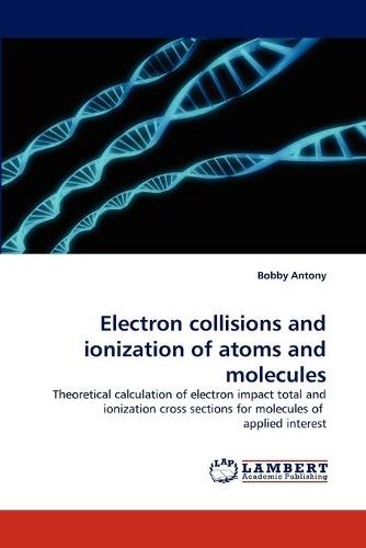Electron Collisions and Ionization of Atoms and Molecules (Paperback)