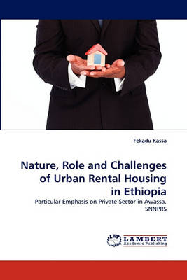 Nature, Role and Challenges of Urban Rental Housing in Ethiopia (Paperback)