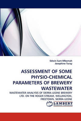 Assessment of Some Physio-Chemical Parameters of Brewery Wastewater (Paperback)