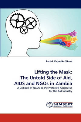Lifting the Mask: The Untold Side of Aid, AIDS and Ngos in Zambia (Paperback)