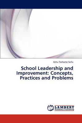 School Leadership and Improvement: Concepts, Practices and Problems (Paperback)