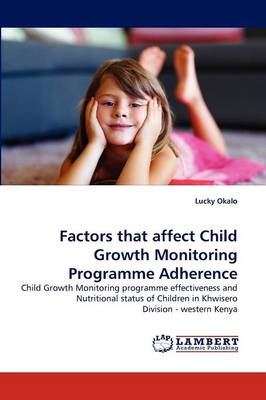 Factors That Affect Child Growth Monitoring Programme Adherence (Paperback)