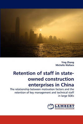 Retention of Staff in State-Owned Construction Enterprises in China (Paperback)