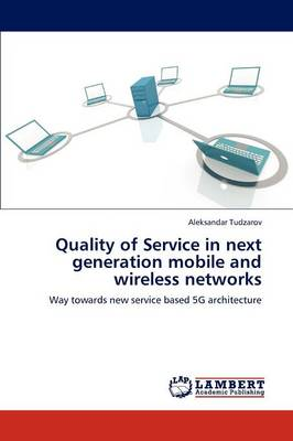 Quality of Service in Next Generation Mobile and Wireless Networks (Paperback)
