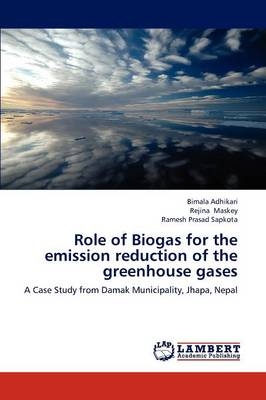 Role of Biogas for the Emission Reduction of the Greenhouse Gases (Paperback)