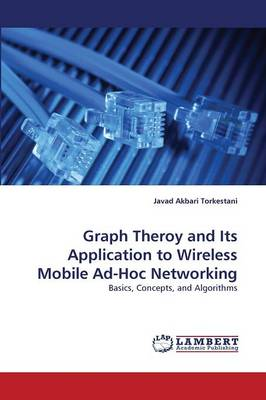 Graph Theroy and Its Application to Wireless Mobile Ad-Hoc Networking (Paperback)