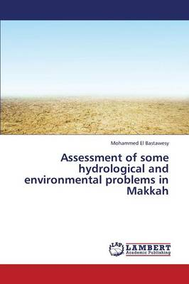 Assessment of Some Hydrological and Environmental Problems in Makkah (Paperback)
