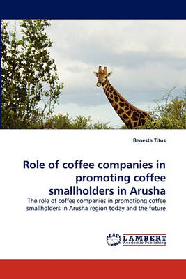 Role of Coffee Companies in Promoting Coffee Smallholders in Arusha (Paperback)