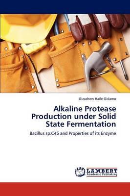 Alkaline Protease Production Under Solid State Fermentation (Paperback)