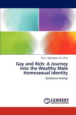 Gay and Rich: A Journey Into the Wealthy Male Homosexual Identity (Paperback)