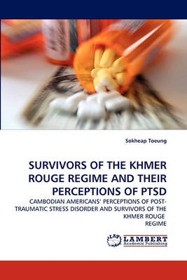 Survivors of the Khmer Rouge Regime and Their Perceptions of Ptsd (Paperback)