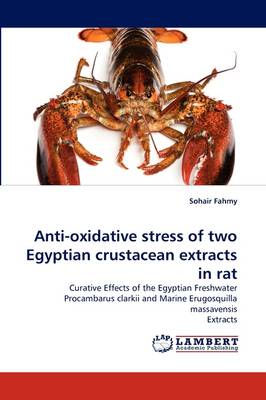 Anti-Oxidative Stress of Two Egyptian Crustacean Extracts in Rat (Paperback)