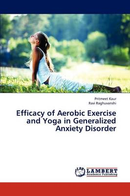 Efficacy of Aerobic Exercise and Yoga in Generalized Anxiety Disorder (Paperback)