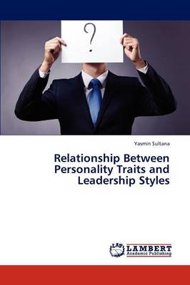 Relationship Between Personality Traits and Leadership Styles (Paperback)