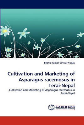 Cultivation and Marketing of Asparagus Racemosus in Terai-Nepal (Paperback)