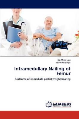 Intramedullary Nailing of Femur (Paperback)