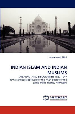 Indian Islam and Indian Muslims an Annotated Bibliography 1857-1947 (Paperback)