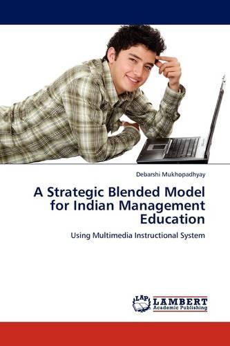 A Strategic Blended Model for Indian Management Education (Paperback)