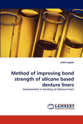Method of Improving Bond Strength of Silicone Based Denture Liners (Paperback)