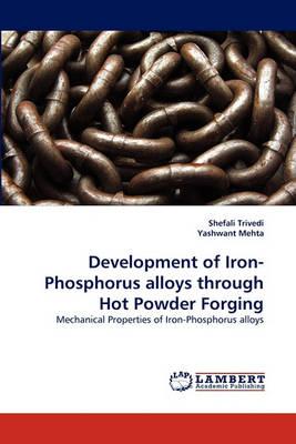 Development of Iron-Phosphorus Alloys Through Hot Powder Forging (Paperback)