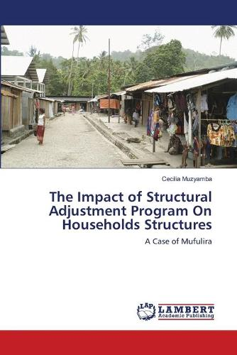 The Impact of Structural Adjustment Program on Households Structures (Paperback)