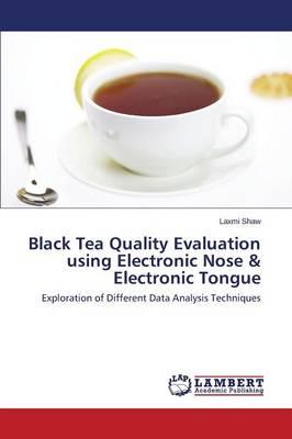 Black Tea Quality Evaluation Using Electronic Nose & Electronic Tongue (Paperback)