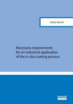 Necessary Requirements for an Industrial Application of the in Situ Coating Process: 1 - Berichte aus der Verfahrenstechnik (Paperback)