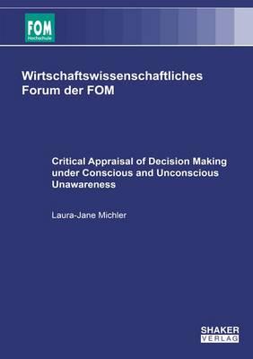 Critical Appraisal of Decision Making Under Conscious and Unconscious Unawareness - Wirtschaftswissenschaftliches Forum der FOM 27 (Paperback)