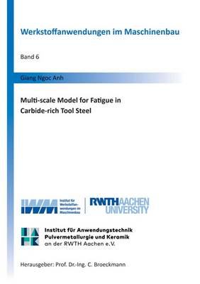 Multi-Scale Model for Fatigue in Carbide-Rich Tool Steel - Werkstoffanwendungen Im Maschinenbau 6 (Paperback)