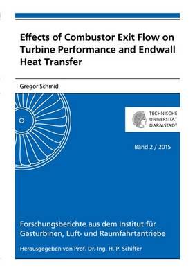 Effects of Combustor Exit Flow on Turbine Performance and Endwall Heat Transfer: 1 - Forschungsberichte aus dem Institut fur Gasturbinen, Luft- und Raumfahrtantriebe 2 (Paperback)