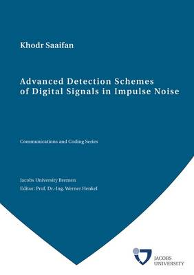 Advanced Detection Schemes of Digital Signals in Impulse Noise - Communications and Coding Series (Paperback)
