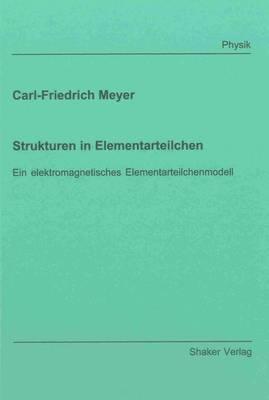 Strukturen in Elementarteilchen: Ein Elektromagnetisches Elementarteilchenmodell - Berichte aus der Physik (Paperback)