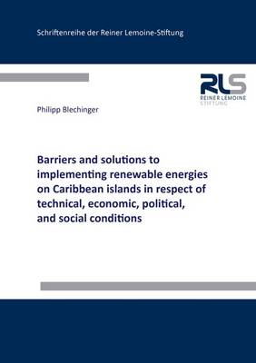 Barriers and Solutions to Implementing Renewable Energies on Caribbean Islands in Respect of Technical, Economic, Political, and Social Conditions - Schriftenreihe der Reiner Lemoine-Stiftung (Paperback)