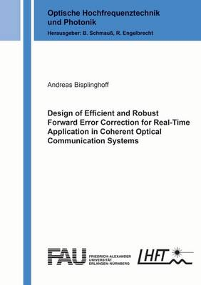Design of Efficient and Robust Forward Error Correction for Real-Time Application in Coherent Optical Communication Systems: 1 - Optische Hochfrequenztechnik und Photonik (Paperback)