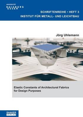 Elastic Constants of Architectural Fabrics for Design Purposes: 1 - Schriftenreihe Institut fur Metall- Und Leichtbau Universitat Duisburg-Essen 3 (Paperback)