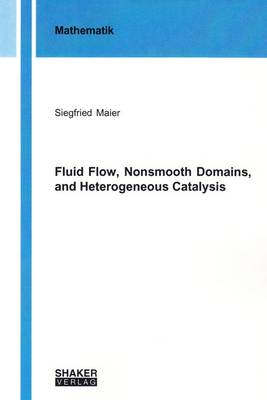 Fluid Flow, Nonsmooth Domains, and Heterogeneous Catalysis: 1 - Berichte aus der Mathematik (Paperback)